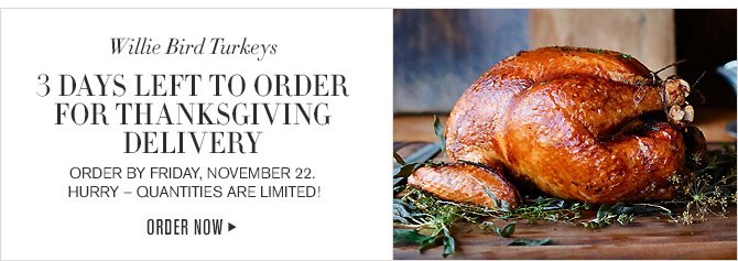 Willie Bird Turkeys - 3 DAYS LEFT TO ORDER FOR THANKSGIVING DELIVERY - ORDER BY FRIDAY, NOVEMBER 22. - HURRY - QUANTITIES ARE LIMITED! - ORDER NOW
