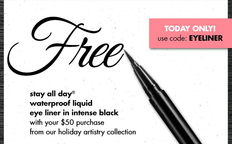 Free stay all day liquid liner in intense black with your $50 purchase from our holiday artistry collection