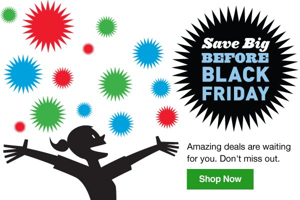 Save Big BEFORE Black Friday. Amazing deals are waiting for you. Don't miss out. Shop Now.