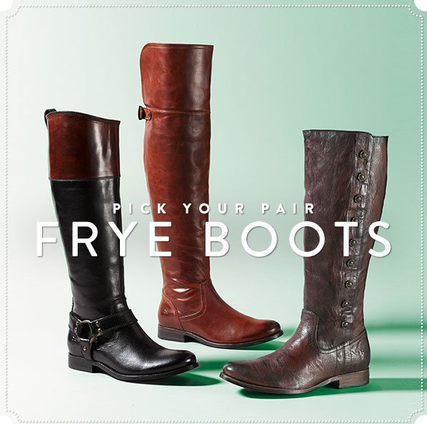 PICK YOUR PAIR - FRYE BOOTS