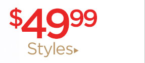 Shop $49.99 styles!