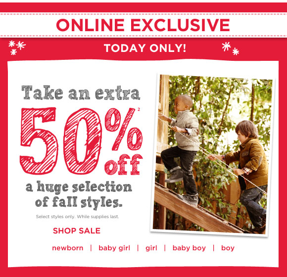 Online Exclusives. Today Only! Take an extra 50% off(2) a huge selection of fall styles. Select styles only. While supplies last. Shop Sale.