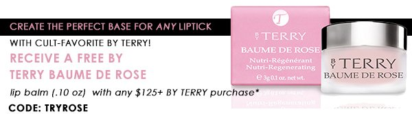 Get a FREE Baume de Rose with any $125+ By Terry order
