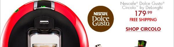 Nescafe® Dolce Gusto® Circolo™ by DeLonghi 179.99 Free Shipping SHOP CIRCOLO