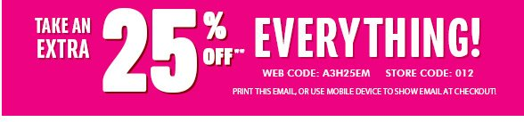 Take an Extra 25% Off** EVERYTHING!