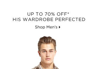 Up To 70% Off* His Wardrobe Perfected