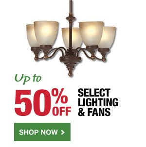 Up to 50% OFF Select Lighting & Fans