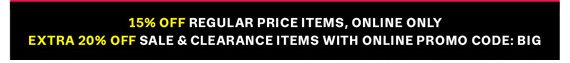15% Off regular price items, Online Only. Extra 20% Off sale & clearance items with Online Promo Code: BIG.