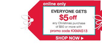 online only | EVERYONE GETS $5 off any Christmas purchase of $50 or more with promo code KXMAS13 | SHOP NOW