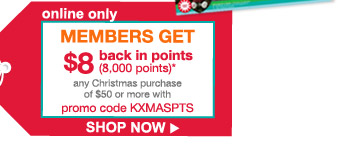 online only | MEMBERS GET $8 back in points (8,000 points)* any Christmas purchase of $50 or more with promo code KXMASPTS | SHOP NOW