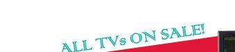 ALL TVs ON SALE!