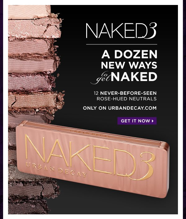 Naked3, a dozen new ways to get Naked. 12 never-before-seen rose-hued neutrals. Only on urbandecay.com. Get it now >