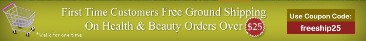 First Time customers Free Ground Shipping on Health and Beauty Order Over $25