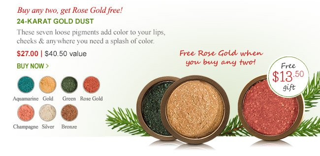 Buy any two 24-Karat Gold Dusts and get a $13.50 Rose Gold Free!