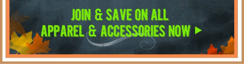 Join and Save on ALL Apparel and Accessories