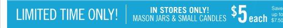 Mason Jars & Small Candles – $5