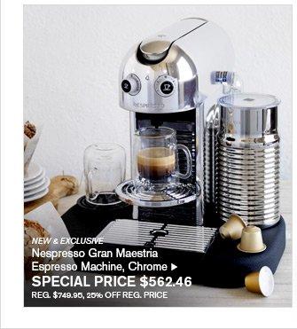 NEW & EXCLUSIVE - Nespresso Gran Maestria Espresso Machine, Chrome - SPECIAL PRICE $562.46 - REG. $749.95, 25% OFF REG. PRICE