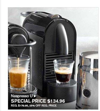 Nespresso U - SPECIAL PRICE $134.96 - REG. $179.95, 25% OFF REG. PRICE