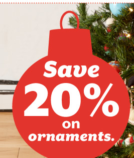 Save  20% on ornaments.