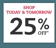 Shop today & tomorrow. 25% off*