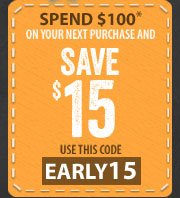 Spend $100* on your next purchase and SAVE $15 - use this code - EARLY15