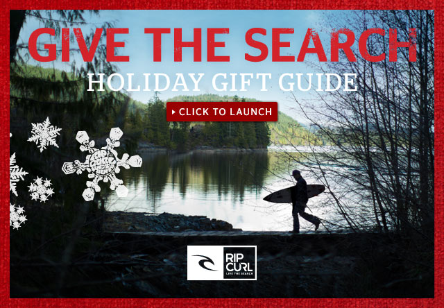 Give The Search: The Rip Curl Holiday Gift Guide for 2013 - Click Here to Launch The Gift Guide