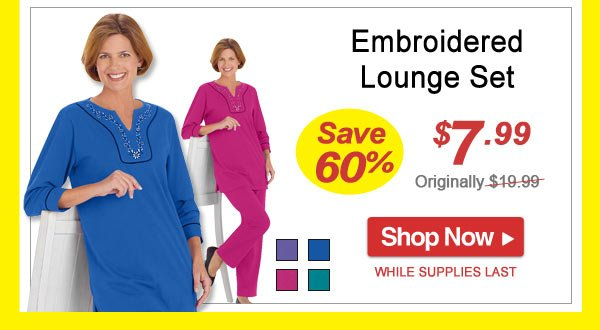 Save 60% - Embroidered Lounge Set - Now Only $7.99 Limited Time Offer - Shop Now >>