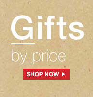 Gifts by price | SHOP NOW
