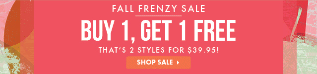 Fall Frenzy Sale. Buy 1 Get 1 Free