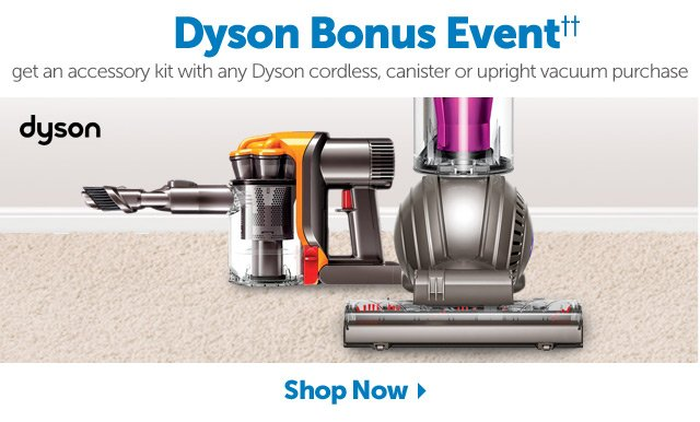 Dyson Bonus Event++ get an accessory kit with any dyson cordless, canister or upright vacuum purchase - Shop Now