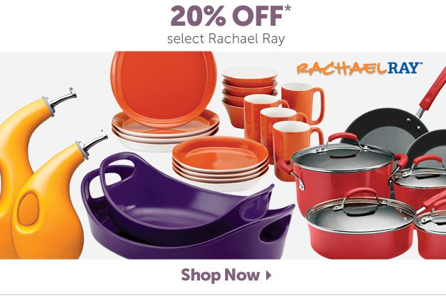 20% Off* select Rachael Ray - Shop Now