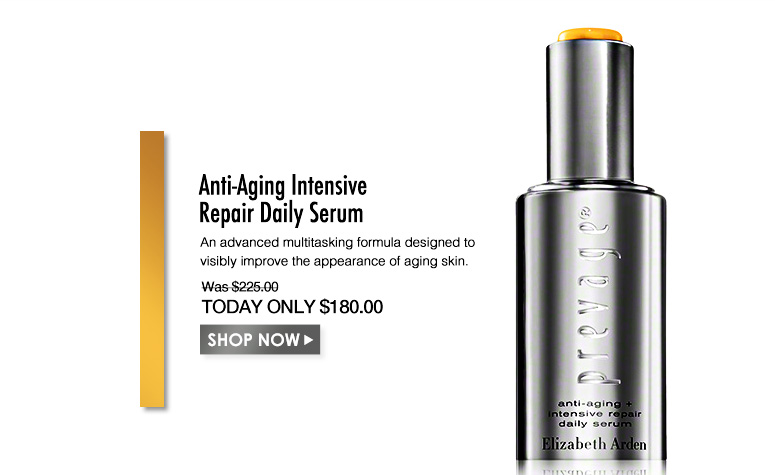 PREVAGE Anti-Aging Intensive Repair Daily SerumAn advanced multitasking formula designed to visibly improve the appearance of aging skin.Was $225.00 Now $180.00Shop Now>>