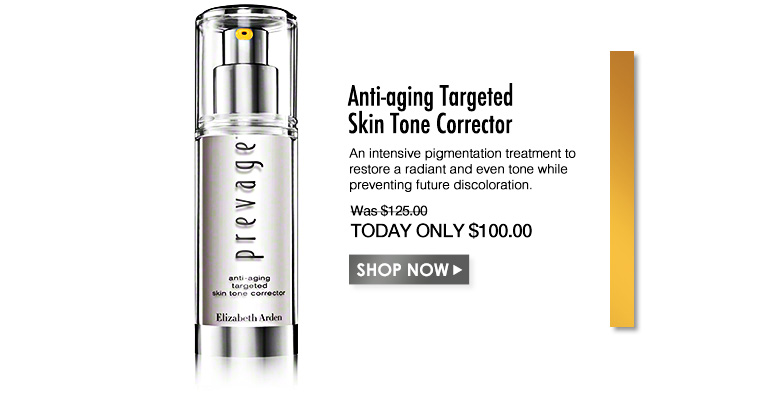 PREVAGE Anti-aging Targeted Skin Tone Corrector An intensive pigmentation treatment to restore a radiant and even tone while preventing future discoloration. Was $125.00 Now $100.00Shop Now>>
