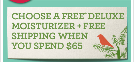 CHOOSE A FREE DELUXE MOISTURIZER plus FREE SHIPPING WHEN YOU SPEND 65 dollars