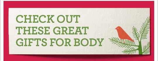 CHECK OUT THESE GREAT GIFTS FOR BODY