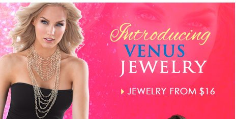 Introducing Venus Jewelry from $16!