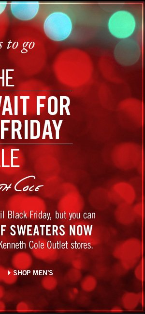 THE CAN'T WAIT FOR BLACK FRIDAY SALE. TAKE 40-50% OFF MEN'S SWEATERS