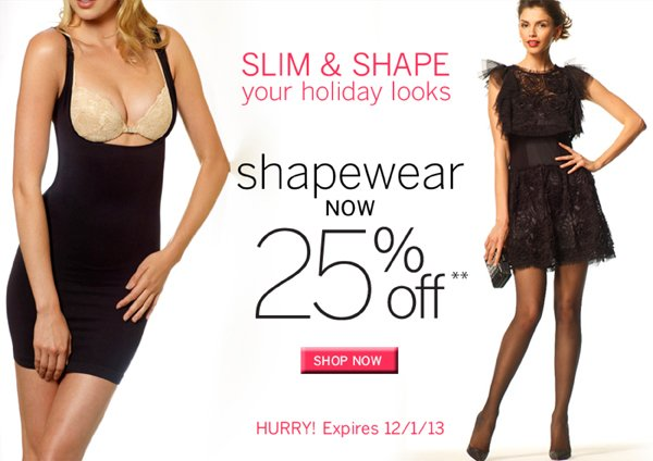 Look your best this holiday season.  All Sculptz Shapewear is 25% Off. No Promo Code needed. Plus receive free standard shipping on all orders of $40 or more.