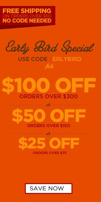 Early Bird Special: Save up to $100 Off + Get ree Shipping on Your Order