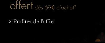 Offert dès 69€ d'achat* Profitez de l'offre