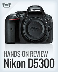 Hands-on Review Nikon D5300