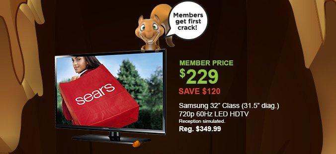 "MEMBER PRICE $229 | SAVE $120 | Samsung 32"". Class (31.5"" diag.) 720p 60Hz LED HDTV | Reception simulated | (Reg. $349.99)"