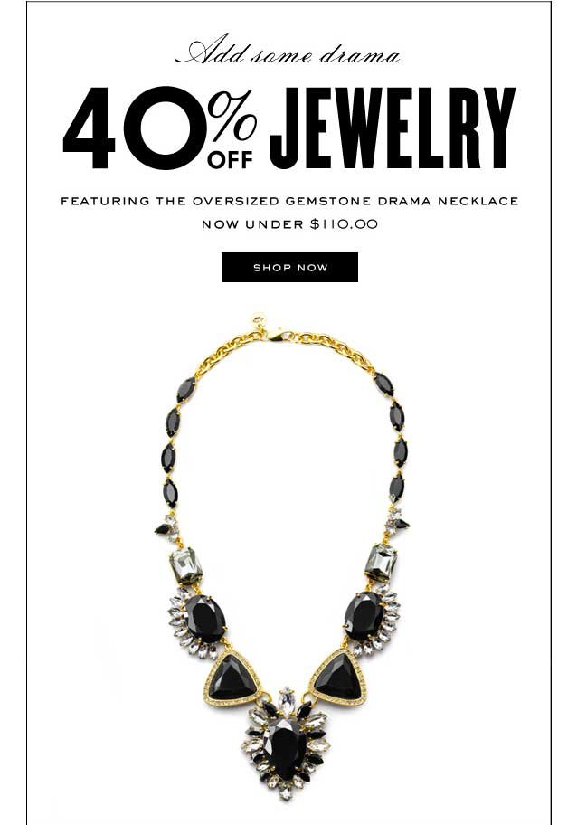 40 percent off Jewelry. Featuring the oversized gemstone drama necklace. SHOP NOW.