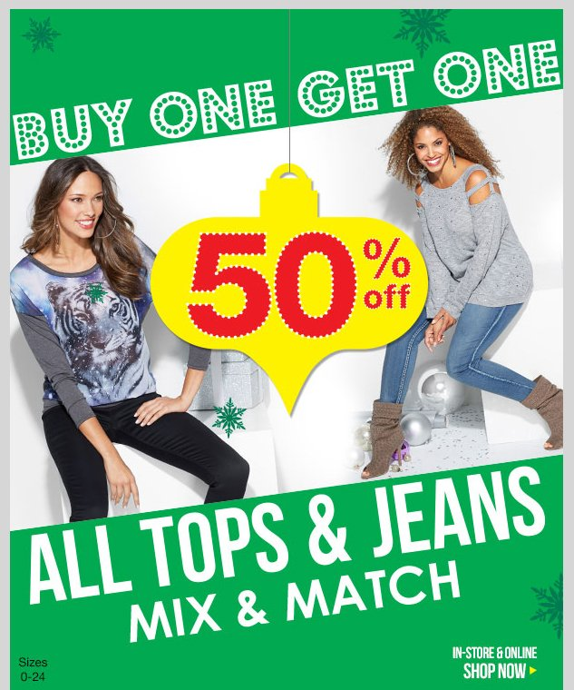 In-stores and Online! MIX AND MATCH SALE! BUY ONE, GET ONE 50% OFF ALL TOPS AND JEANS! SHOP NOW!