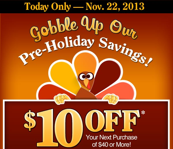 $10 OFF* Your Purchase of $40 or More.