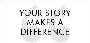 YOUR STORY MAKES A DIFFERENCE