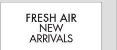FRESH AIR NEW ARRIVALS