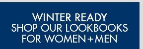 WINTER READY SHOP OUR LOOKBOOKS FOR MEN + WOMEN