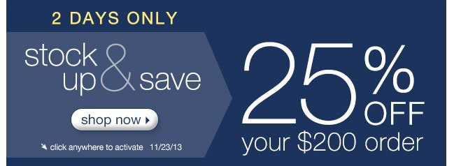 2 Days Only: Stock Up & Save. 25% Off Your $200 Order- Shop Now