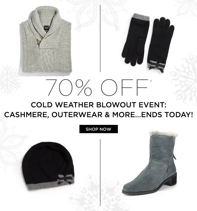 70% Off* Cold Weather Blowout Event: Cashmere, Outerwear &  More...Ends Today!